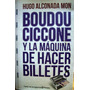 Boudou Ciccone Y La Maquina De Hacer Billetes. Alconada Mon.