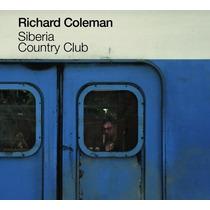 Richard Coleman - Siberia Country Club Ed 2015 - Cd Nuevo