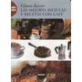 Como Hacer Las Mejores Mezclas Y Recetas De Café