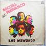 Vinilo L P./ Los Wawanco./ Recital Wawanco.