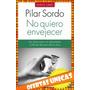 No Quiero Envejecer - Pilar Sordo $180 Almagro Nuevo Libro