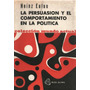 Eulau - La Persuasion Y El Comportamiento En La Politica