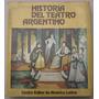 Historia Del Teatro Argentino - Luis Ordaz - 1982