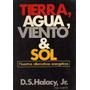 Tierra, Agua, Viento & Sol - Halacy, D.s.