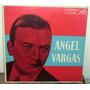 Angel Vargas El Ruiseñor De Las Calles Porteñas Vinilo Arg
