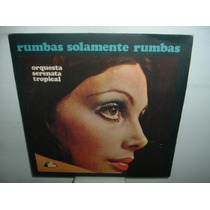 Orquesta Serenata Tropical Rumbas Solamente Vinilo Argentino