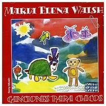 Maria Elena Walsh - Canciones Para Chicos - Disco Compacto