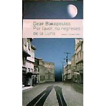 Por Favor, No Regreses De La Luna.- Dean Bakopoulos