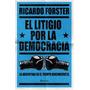 El Litigio Por La Democracia. Ricardo Forster