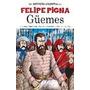 Guemes-la Historieta Argentina - Felipe Pigna