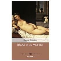 Besar A La Muerta- Horacio Gonzalez- Libro Nuevo