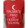 Remeras Calmate Frio Que Estoy Soltero!!