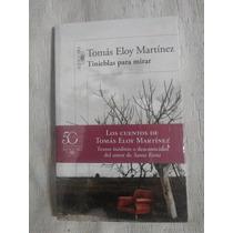 Tinieblas Para Mirar, * Los Cuentos De Tomas Eloy Martinez.*