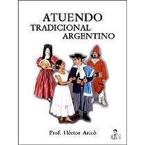 Libro Atuendo Tradicional Argentino De Hector Arico