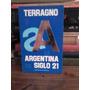 La Argentina Del Siglo 21 - Rodolfo H. Terragno