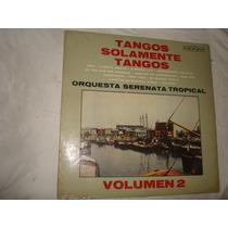 Orquesta Serenata Tropical - Tangos Solamente Tangos- Vol 2