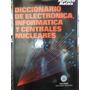 Diccionario De Electronica Informatica Y Centrales Nucleares