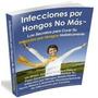Infecciones Por Hongos No Más - Sistema Holistico *original*