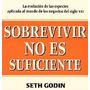 Sobrevivir No Es Suficiente. Godin, Seth. Empresa Activa.