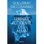 Terrible Accidente Del Alma - Guillermo Saccomanno - Planeta