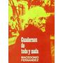 Cuadernos De Todo Y Nada De Macedonio Fernandez
