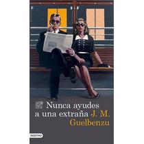 Nunca Ayudes A Una Extraña - J.m. Guelbenzu - Libro Digital