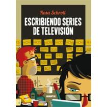 Escribiendo Series De Television - Schrott, Rosa