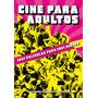 Cine Para Adultos. 1001 Películas (...) T&b Editores.--