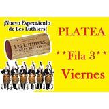 Entradas Les Luthiers Platea Fila3 Viernes 21hs  Imperdible!