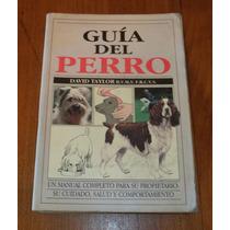 Guía Del Perro, Manual Para Su Propietario, David Taylor.