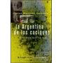 La Argentina De Los Caciques - Sarasola - Del Nuevo Extremo