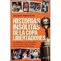 Historias Insolitas De La Copa Libertadores - Wernicke - Pl