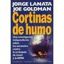 Libro Cortinas De Humo, De Jorge Lanata Y Joe Goldman Editor