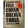 Felicidad Obligatoria Sexo Éxito Y Amor - Ricardo Coler