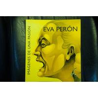 Eva Perón - Imágenes De Una Pasión (catálogo De La Muestra)