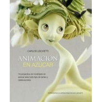 Animacion En Azucar - Carlos Lischetti - Boutique De Ideas