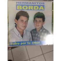 Hermanitos Borda - Sufro Por Tu Amor - Cd