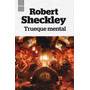 Trueque Mental - Robert Scheckley - Ed. Rba