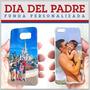 Dia Padre Funda Tus Fotos Samsung, Apple, Sony, Moto, Lg