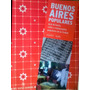 Buenos Aires Populares: Guia De Bares, Cafes Y Restaurantes