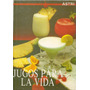 Jugos Para La Vida - Cesar De Acevedo - Editorial Astri