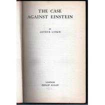 The Case Against Einstein By Arthur Lynch