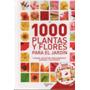 1000 Plantas Y Flores Para El Jardin - Con Dvd De Autores...