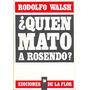 ¿ Quién Mató A Rosendo? Rodolfo Walsh - Nuevo