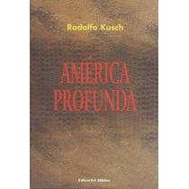 Rodolfo Kusch - América Profunda - Microcentro