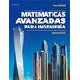 Matematicas Avanzadas Para Ingenieria 7ª Ed P. O