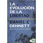 Daniel C. Dennett - La Evolución De La Libertad (epub-mobi)