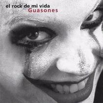 Guasones - El Rock De Mi Vida (cd)