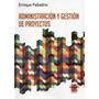Administración Y Gestión De Proyectos. Palladino (es)
