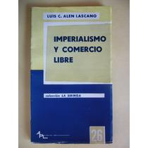 Imperialismo Y Comercio Libre / Luis Alen Lascano